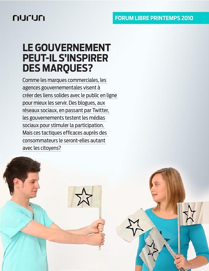 FORUM libRe pRinteMps 2010     le GOUVeRneMent peUt-il s'inspiReR Des MARQUes? Comme les marques commerciales, les agences...