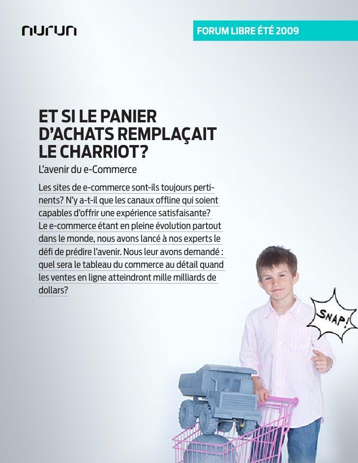 FORUM LIBRE ÉTÉ 2009     ET SI LE PANIER D'ACHATS REMPLAÇAIT LE CHARRIOT? L'avenir du e-Commerce Les sites de e-commerce s...