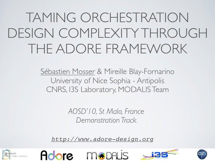 TAMING ORCHESTRATION DESIGN COMPLEXITY THROUGH    THE ADORE FRAMEWORK     Sébastien Mosser & Mireille Blay-Fornarino      ...