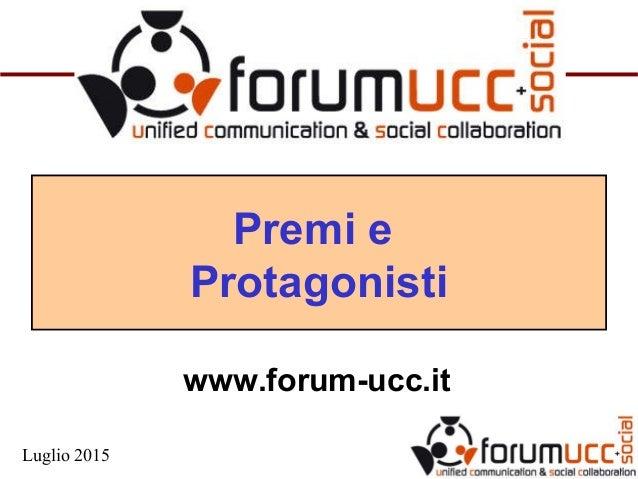 Premi e Protagonisti www.forum-ucc.it Luglio 2015