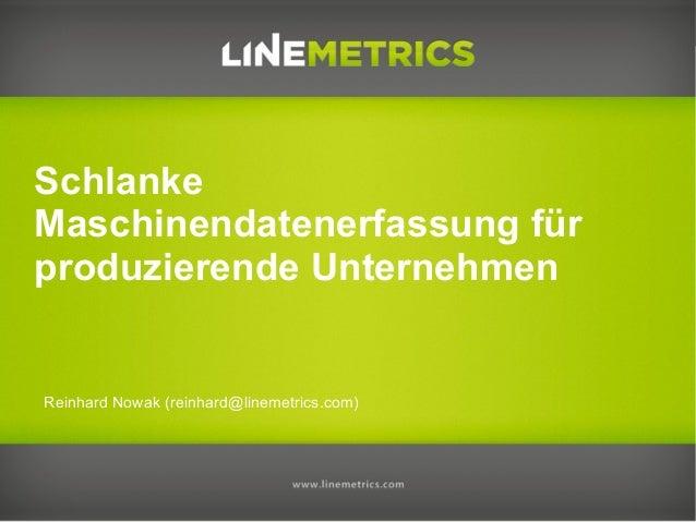 Reinhard Nowak (reinhard@linemetrics.com)SchlankeMaschinendatenerfassung fürproduzierende Unternehmen