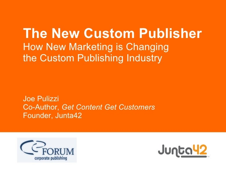 The New Custom Publisher How New Marketing is Changing the Custom Publishing Industry Joe Pulizzi Co-Author,  Get Content ...