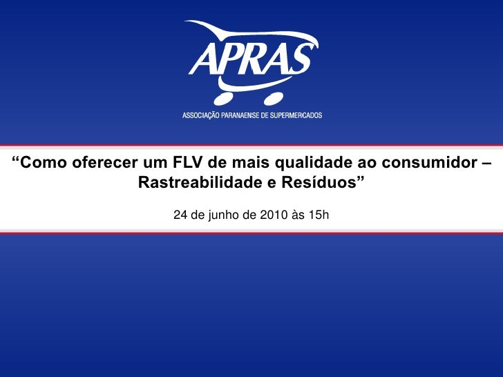 """""""Como oferecer um FLV de mais qualidade ao consumidor –               Rastreabilidade e Resíduos""""                   24 de ..."""