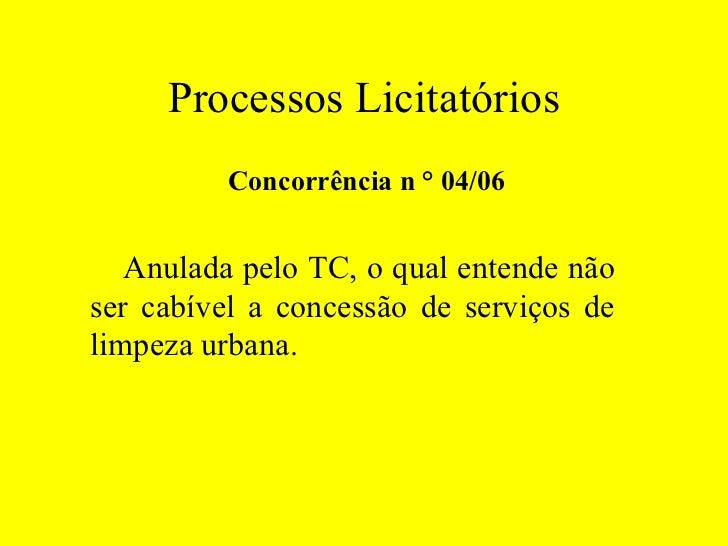 Processos Licitatórios Concorrência n ° 04/06 Anulada pelo TC, o qual entende não ser cabível a concessão de serviços de l...