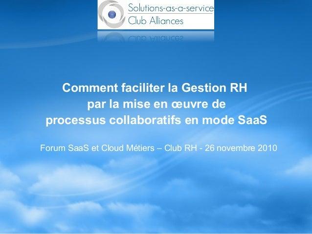 Comment faciliter la Gestion RH par la mise en œuvre de processus collaboratifs en mode SaaS Forum SaaS et Cloud Métiers –...