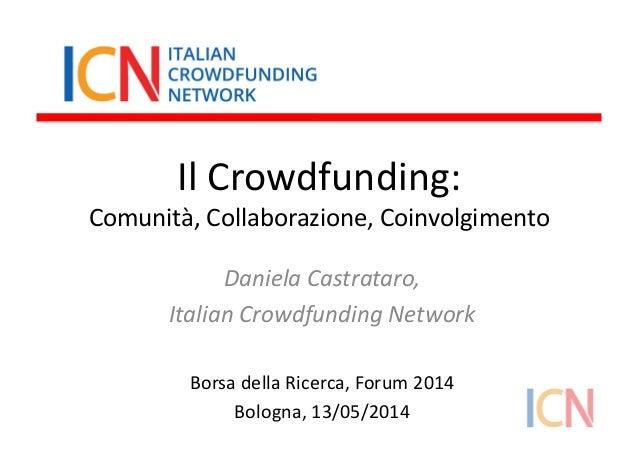 Il  Crowdfunding:   Comunità,  Collaborazione,  Coinvolgimento   Daniela  Castrataro,     Italian  Crowd...