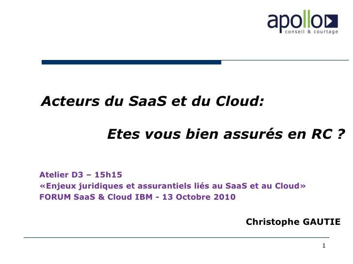 Acteurs du SaaS et du Cloud:                 Etes vous bien assurés en RC ?  Atelier D3 – 15h15 «Enjeux juridiques et assu...