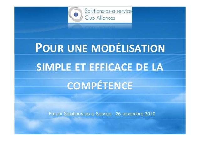 POUR UNE MODÉLISATION SIMPLE ET EFFICACE DE LASIMPLE ET EFFICACE DE LA COMPÉTENCECOMPÉTENCE Forum Solutions-as-a-Service -...