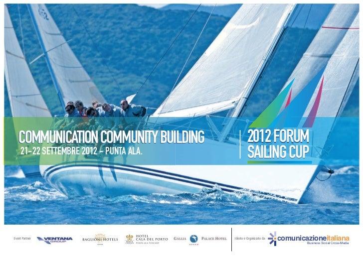 COMMUNICATION COMMUNITY BUILDING              2012 FORUM    21-22 SETTEMBRE 2012 - PUNTA ALA.            SAILING CUPEvent ...