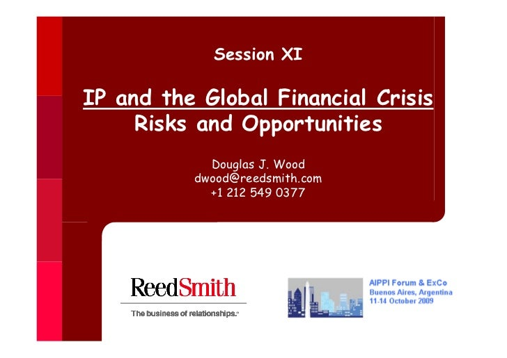 Session XIIP and the Global Financial Crisis     Risks and Opportunities            Douglas J. Wood          dwood@reedsmi...