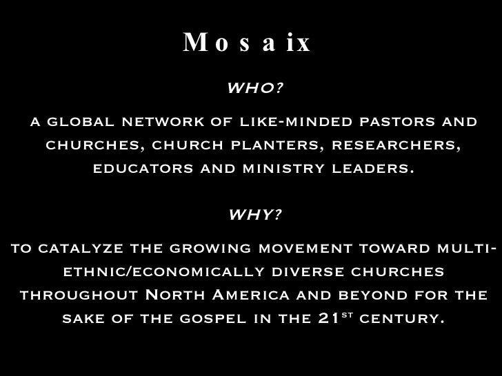 Mosaix WHO? a global network of like-minded pastors and churches, church planters, researchers, educators and ministry lea...
