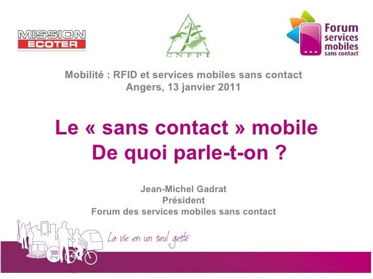 Mobilité : RFID et services mobiles sans contact                         Angers, 13 janvier 2011        Le «sans contact...