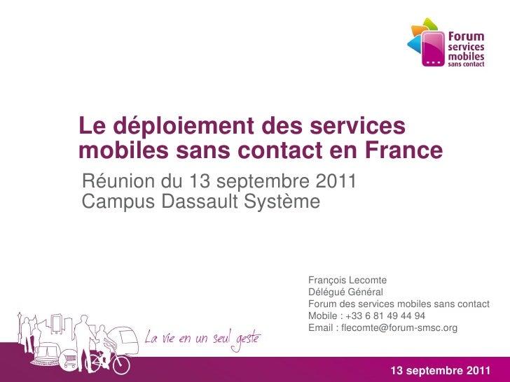 Le déploiement des servicesmobiles sans contact en FranceRéunion du 13 septembre 2011Campus Dassault Système              ...