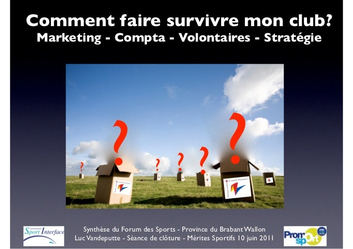 Comment faire survivre mon club? Marketing - Compta - Volontaires - Stratégie       ?         ?              ?      ?     ...