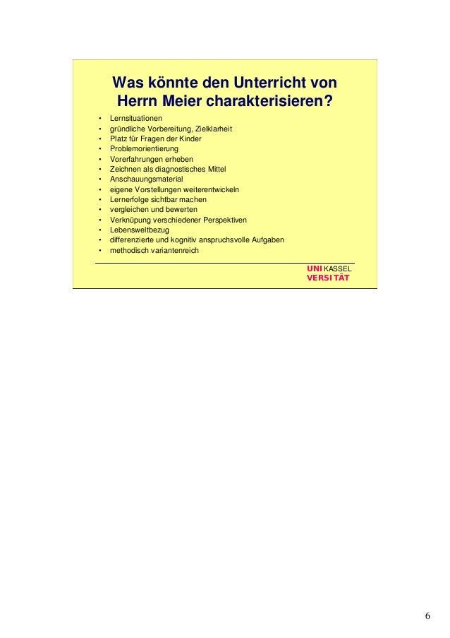6 UNIKASSEL VERSITÄT Was könnte den Unterricht von Herrn Meier charakterisieren? • Lernsituationen • gründliche Vorbereitu...