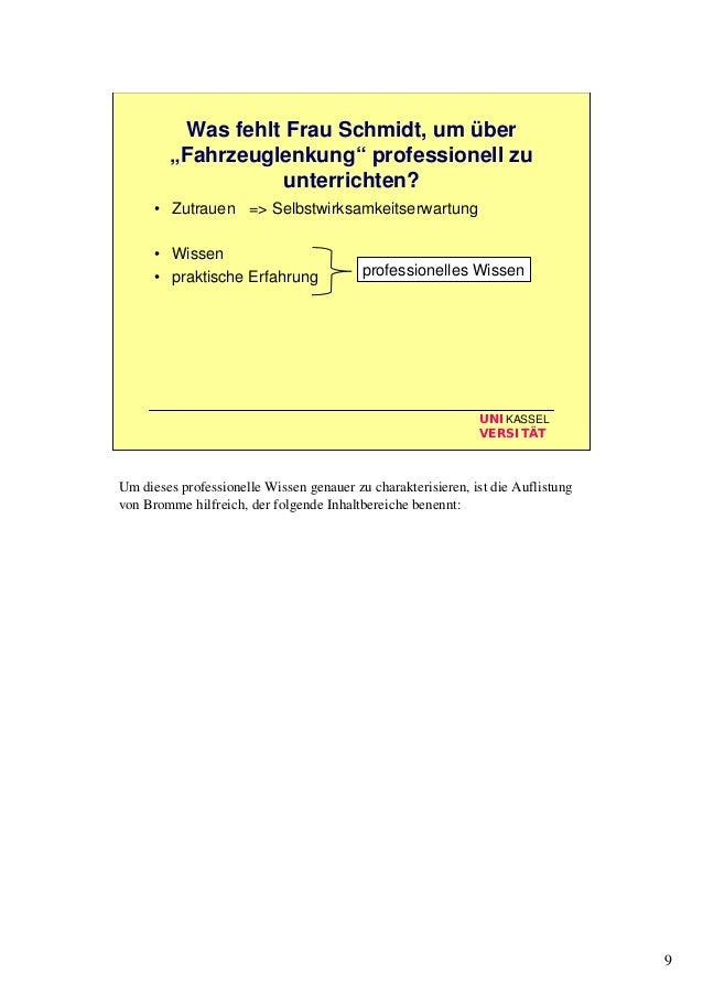 """9 UNIKASSEL VERSITÄT Was fehlt Frau Schmidt, um über """"Fahrzeuglenkung"""" professionell zu unterrichten? • Zutrauen => Selbst..."""