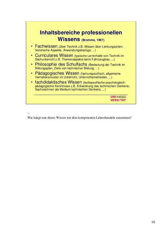 10 UNIKASSEL VERSITÄT Inhaltsbereiche professionellen Wissens (Bromme, 1997) • Fachwissen (über Technik z.B. Wissen über L...