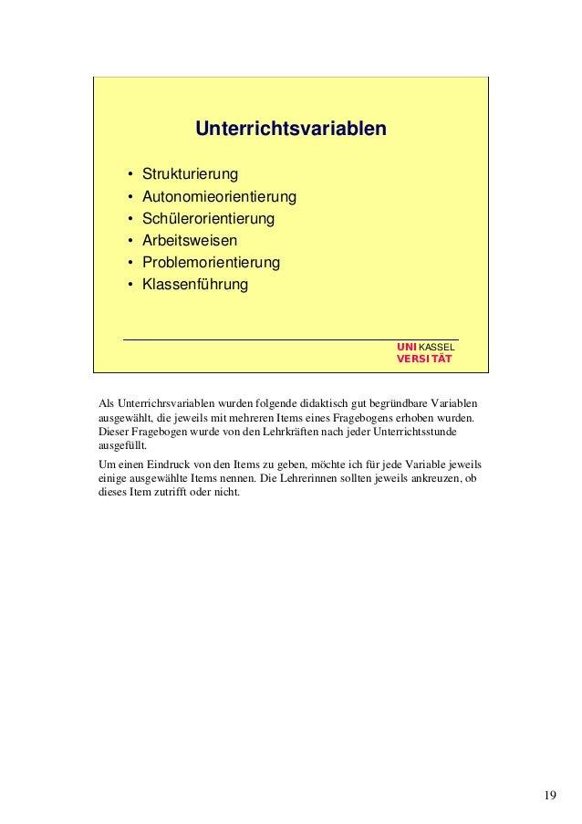 19 UNIKASSEL VERSITÄT Unterrichtsvariablen • Strukturierung • Autonomieorientierung • Schülerorientierung • Arbeitsweisen ...