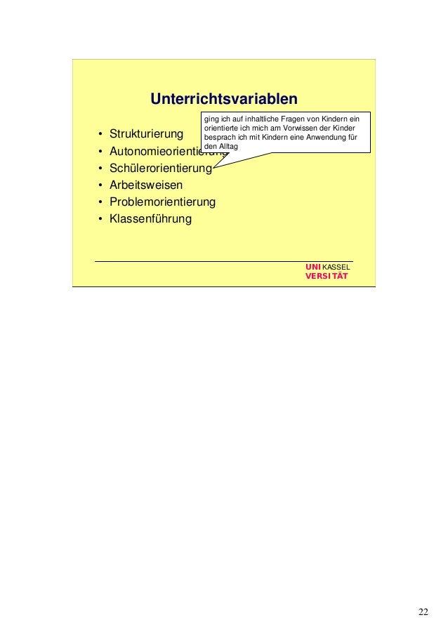22 UNIKASSEL VERSITÄT Unterrichtsvariablen • Strukturierung • Autonomieorientierung • Schülerorientierung • Arbeitsweisen ...