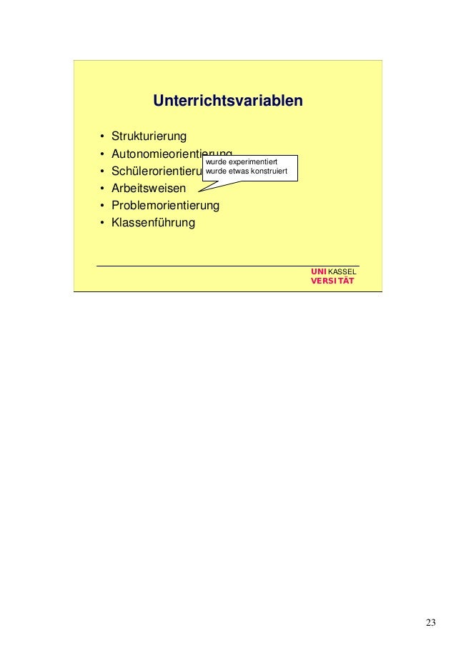 23 UNIKASSEL VERSITÄT Unterrichtsvariablen • Strukturierung • Autonomieorientierung • Schülerorientierung • Arbeitsweisen ...