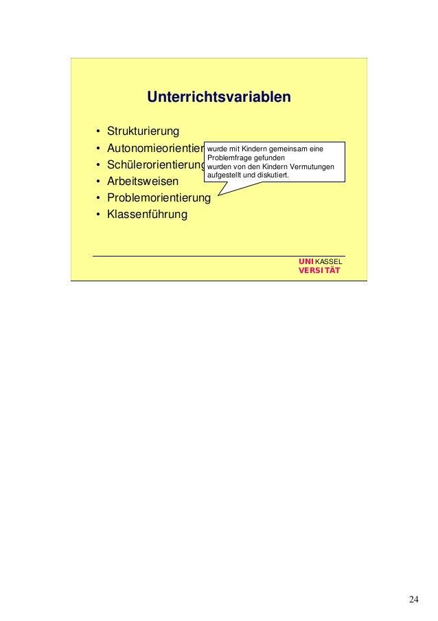 24 UNIKASSEL VERSITÄT Unterrichtsvariablen • Strukturierung • Autonomieorientierung • Schülerorientierung • Arbeitsweisen ...