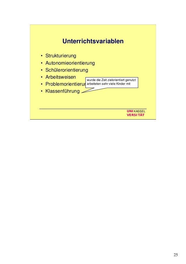 25 UNIKASSEL VERSITÄT Unterrichtsvariablen • Strukturierung • Autonomieorientierung • Schülerorientierung • Arbeitsweisen ...
