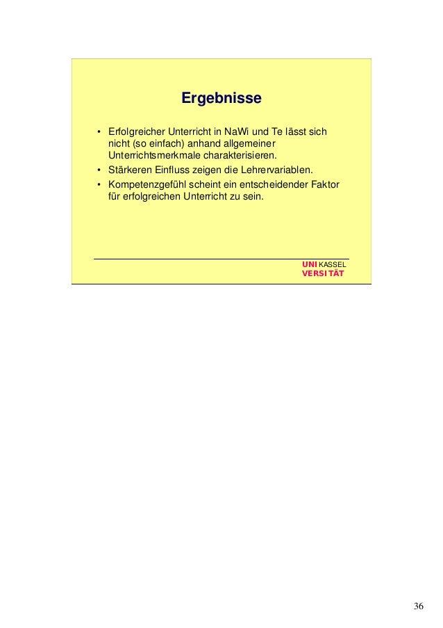 36 UNIKASSEL VERSITÄT Ergebnisse • Erfolgreicher Unterricht in NaWi und Te lässt sich nicht (so einfach) anhand allgemeine...