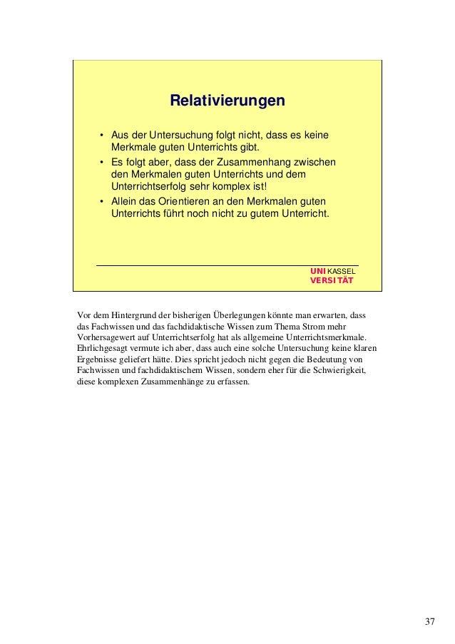 37 UNIKASSEL VERSITÄT Relativierungen • Aus der Untersuchung folgt nicht, dass es keine Merkmale guten Unterrichts gibt. •...