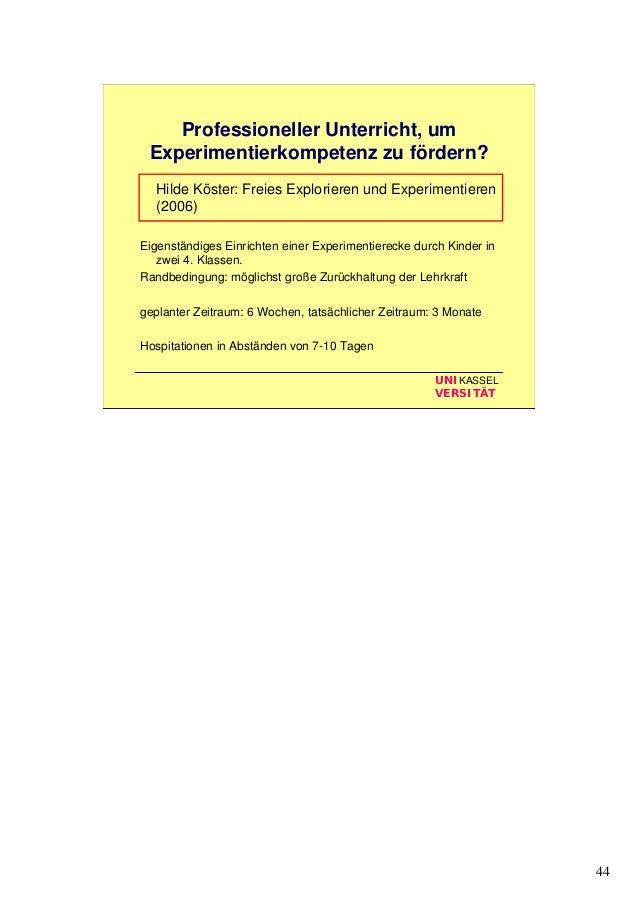 44 UNIKASSEL VERSITÄT Professioneller Unterricht, um Experimentierkompetenz zu fördern? Hilde Köster: Freies Explorieren u...