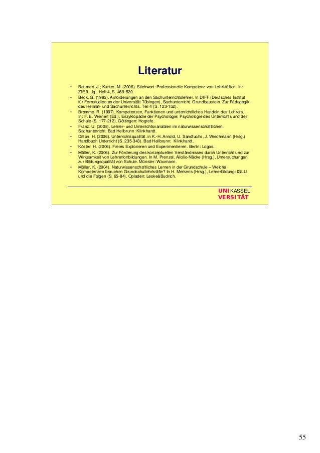 55 UNIKASSEL VERSITÄT Literatur • Baumert, J.; Kunter, M. (2006). Stichwort: Professionelle Kompetenz von Lehrkräften. In:...