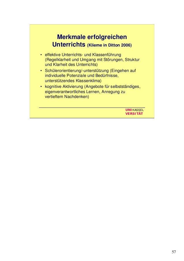 57 UNIKASSEL VERSITÄT Merkmale erfolgreichen Unterrichts (Klieme in Ditton 2006) • effektive Unterrichts- und Klassenführu...
