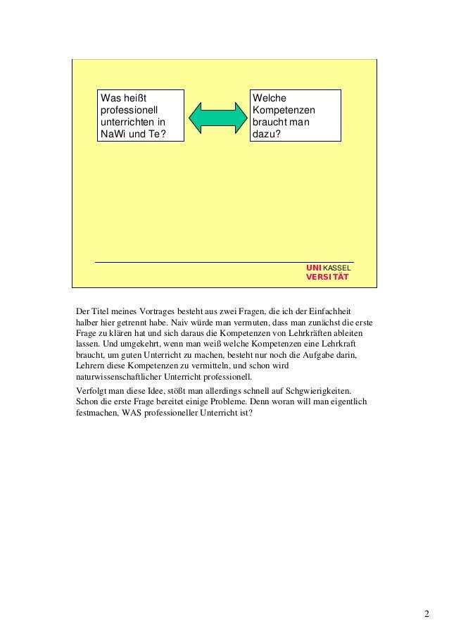 2 UNIKASSEL VERSITÄT Was heißt professionell unterrichten in NaWi und Te? Welche Kompetenzen braucht man dazu? Der Titel m...