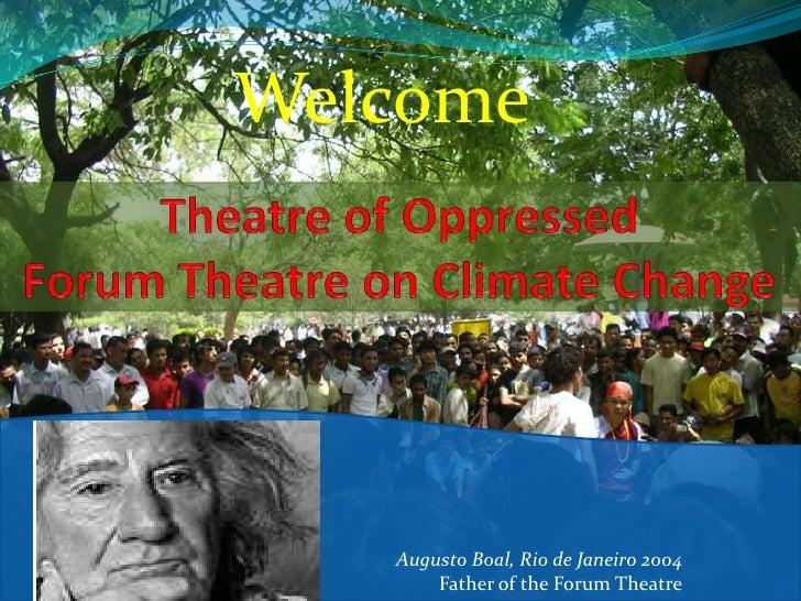Theatre of Oppressed Forum Theatre on Climate Change<br />9/9/2011 2:04:04 PM<br />Welcome<br />Augusto Boal, Rio de Janei...