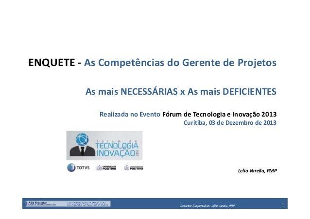 ENQUETE - As Competências do Gerente de Projetos As mais NECESSÁRIAS x As mais DEFICIENTES Realizada no Evento Fórum de Te...