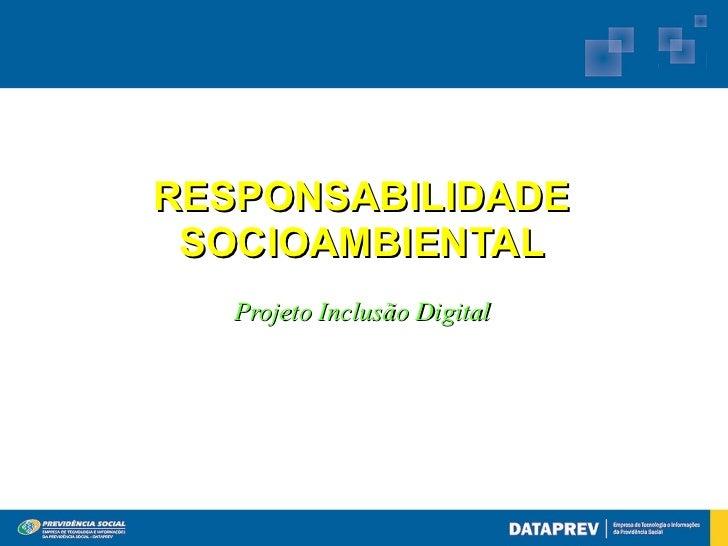 RESPONSABILIDADE SOCIOAMBIENTAL   Projeto Inclusão Digital