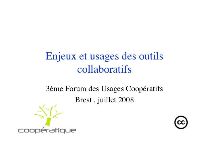 Enjeux et usages des outils       collaboratifs 3ème Forum des Usages Coopératifs         Brest , juillet 2008