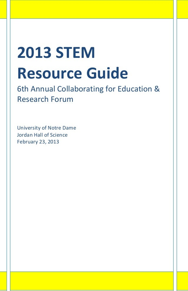 2013 STEMResource Guide6th Annual Collaborating for Education &Research ForumUniversity of Notre DameJordan Hall of Scienc...