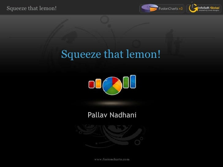 Squeeze that lemon!<br />PallavNadhani<br />