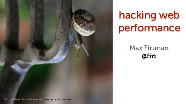 Picture from Simon Howden freedigitalphotos.net! hacking web performance Max Firtman @firt
