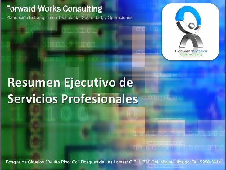 Forward Works Consulting Planeación Estratégica en Tecnología, Seguridad, y Operaciones     Resumen Ejecutivo de Servicios...