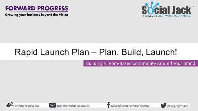 ForwardProgress.net facebook.com/ForwardProgressdean@forwardprogress.net @Fwdprogressinc Rapid Launch Plan – Plan, Build, ...