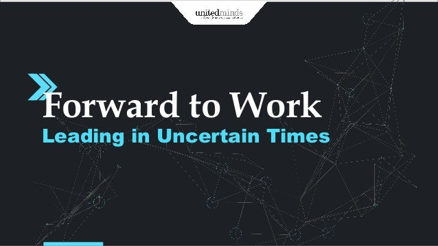Forward to Work Leading in Uncertain Times