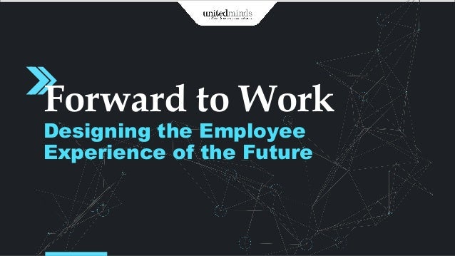 Forward to Work Designing the Employee Experience of the Future