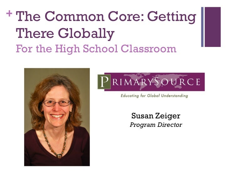 The Common Core: Getting There Globally For the High School Classroom   Susan Zeiger Program Director