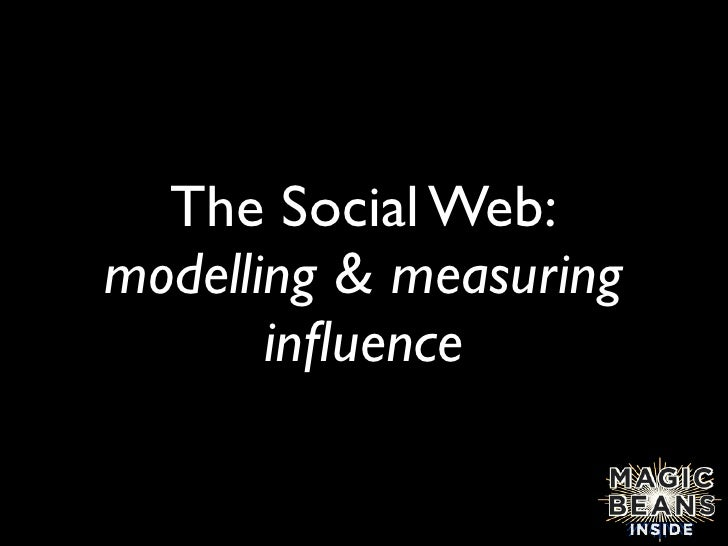 The Social Web: modelling & measuring        influence