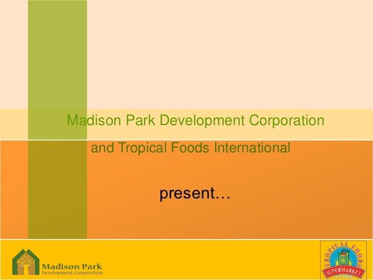 Madison Park Development Corporation   and Tropical Foods International             present…