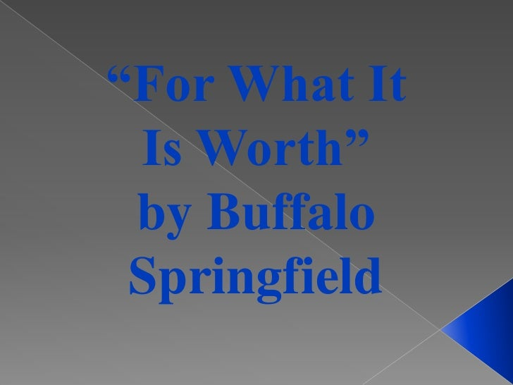 """""""For What It Is Worth"""" <br />by Buffalo Springfield<br />"""