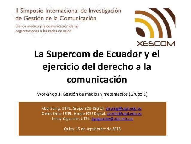 Abel Suing, UTPL, Grupo ECU-Digital, arsuing@utpl.edu.ec Carlos Ortiz, UTPL, Grupo ECU-Digital, ccortiz@utpl.edu.ec Jenny ...