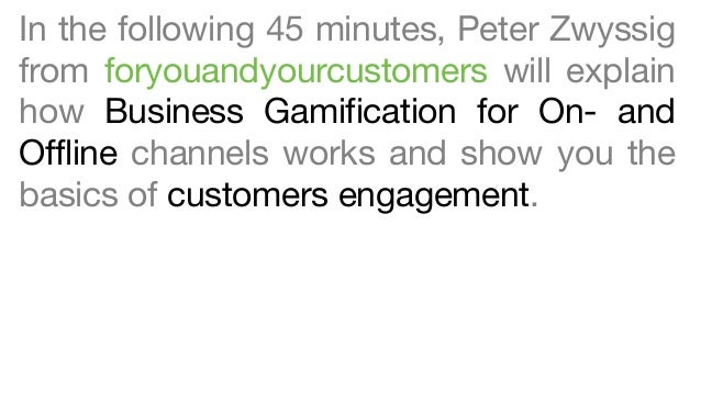 In the following 45 minutes, Peter Zwyssig from foryouandyourcustomers will explain how Business Gamification for On- and ...