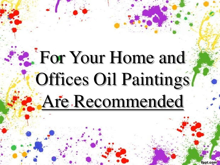 For Your Home andOffices Oil PaintingsAre Recommended